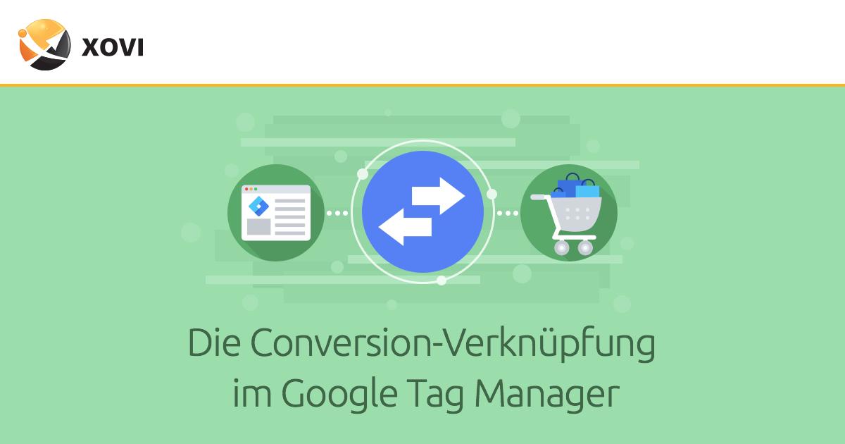 Die Conversion-Verknüpfung im Google Tag Manager – wichtiger als du denkst